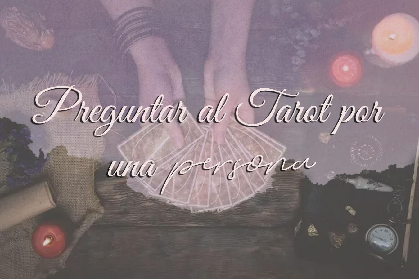¿Preguntar al Tarot por una persona que no está presente?